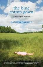 The Blue Cotton Gown:  A Midwife's Memoir
