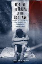 Treating the Trauma of the Great War:  Soldiers, Civilians, and Psychiatry in France, 1914-1940