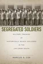 Segregated Soldiers:  Military Training at Historically Black Colleges in the Jim Crow South