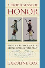 A Proper Sense of Honor:  Service and Sacrifice in George Washington's Army