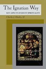 The Ignatian Way:  Key Aspects of Jesuit Spirituality