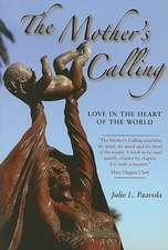 The Mother's Calling:  Love in the Heart of the World