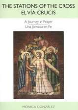 The Stations of the Cross/El Via Crucis:  A Journey in Prayer/Una Jornada En Fe