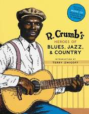 R. Crumb's Heroes of Blues, Jazz & Country [With CD Audio]:  A Passion for Modern Art