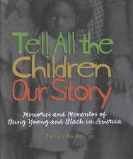 Tell All the Children Our Story:  Memories and Mementos of Being Young and Black in America
