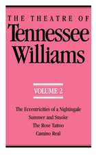 The Theatre of Tennessee Williams Volume II – The Eccentricities of a Nightingale, Summer and Smoke, The Rose Tattoo, Camino Real