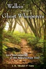 Walkin' with the Ghost Whisperers:  Lore and Legends of the Appalachian Trail