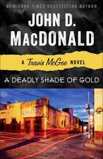 A Deadly Shade of Gold:  A Travis McGee Novel