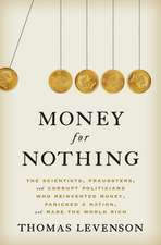 Money for Nothing: The Scientists, Fraudsters, and Corrupt Politicians Who Reinvented Money, Panicked a Nation, and Made the World Rich