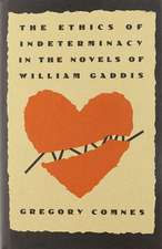 The Ethics of Indeterminacy in the Novels of William Gaddis