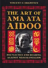 The Art of Ama Ata Aidoo:  Polylectics and Reading Against Neocolonialism