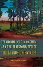 Territorial Rule in Colombia and the Transformation of the Llanos Orientales