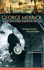 George Merrick, Son of the South Wind:  Visionary Creator of Coral Gables