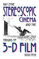 Stereoscopic Cinema & the Origins of 3-D Film, 1838-1952