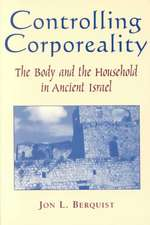 Controlling Corporeality: The Body and the Household in Ancient Israel