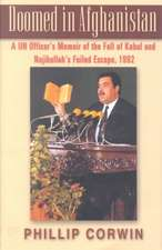 Doomed in Afghanistan: A U.N. Officer's Memoir of the Fall of Kabul and Najibullah's Failed Escape, 1992