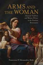 Arms and the Woman: Classical Tradition and Women Writers in the Venetian Renaissance