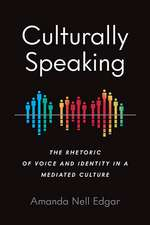 Culturally Speaking: The Rhetoric of Voice and Identity in a Mediated Culture