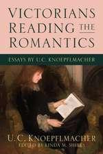 Victorians Reading the Romantics: Essays by U. C. Knoepflmacher