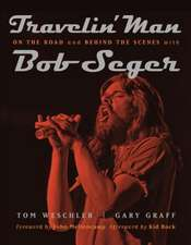 Travelin' Man:  On the Road and Behind the Scenes with Bob Seger