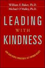 Leading With Kindness. How Good People Consistently Get Superior Results: How Good People Consistently Get Superior Results