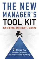 The New Manager's Tool Kit: 21 Things You Need to Know to Hit the Ground Running