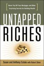 Untapped Riches: Never Pay Off Yourand Other Surprising Secrets for Building Wealth