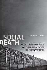 Social Death:  Racialized Rightlessness and the Criminalization of the Unprotected