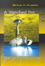 A Watched Pot:  How We Experience Time
