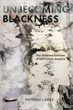 Unbecoming Blackness:  The Diaspora Cultures of Afro-Cuban America