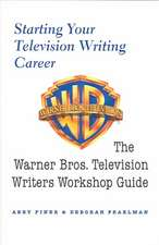Starting Your Television Writing Career:  The Warner Bros. Television Writiers Workshop Guide