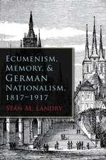 Ecumenism, Memory, & German Nationalism, 1817-1917