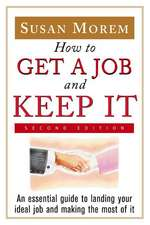 How to Get a Job and Keep It:  An Essential Guide to Landing Your Ideal Job and Making the Most of It
