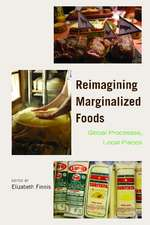Reimagining Marginalized Foods: Global Processes, Local Places