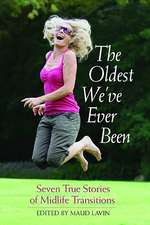 The Oldest We've Ever Been: Seven True Stories of Midlife Transitions