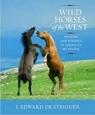 Wild Horses of the West: History and Politics of America's Mustangs