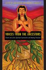 Voices from the Ancestors: Xicanx and Latinx Spiritual Expressions and Healing Practices
