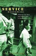 Service Economies: Militarism, Sex Work, and Migrant Labor in South Korea