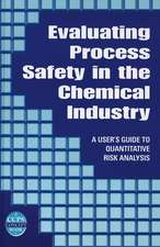 Evaluating Process Safety in the Chemical Industry: A User′s Guide to Quantitative Risk Analysis