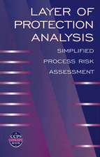 Layer of Protection Analysis: Simplified Process Risk Assessment