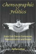 Choreographic Politics:  State Folk Dance Companies, Representation and Power