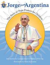 Jorge from Argentina:  The Story of Pope Francis for Children