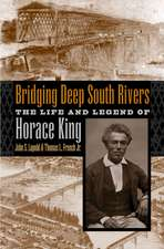 Bridging Deep South Rivers:  The Life and Legend of Horace King