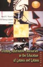 Creating Alternative Discourses in the Education of Latinos and Latinas