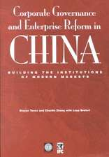 Corporate Governance and Enterprise Reform in China:  Building the Institutions of Modern Markets