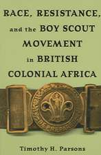 Race Resistance and the Boy Scout Movement In British Colonial Africa: In British Colonial Africa