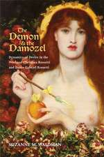 The Demon and the Damozel: Dynamics of Desire in the Works of Christina Rossetti and Dante Gabriel Rossetti