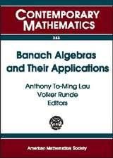 Banach Algebras and Their Applications