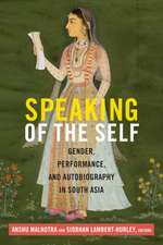 Speaking of the Self:  Gender, Performance, and Autobiography in South Asia