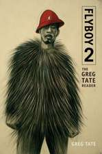 Flyboy 2:  The Greg Tate Reader